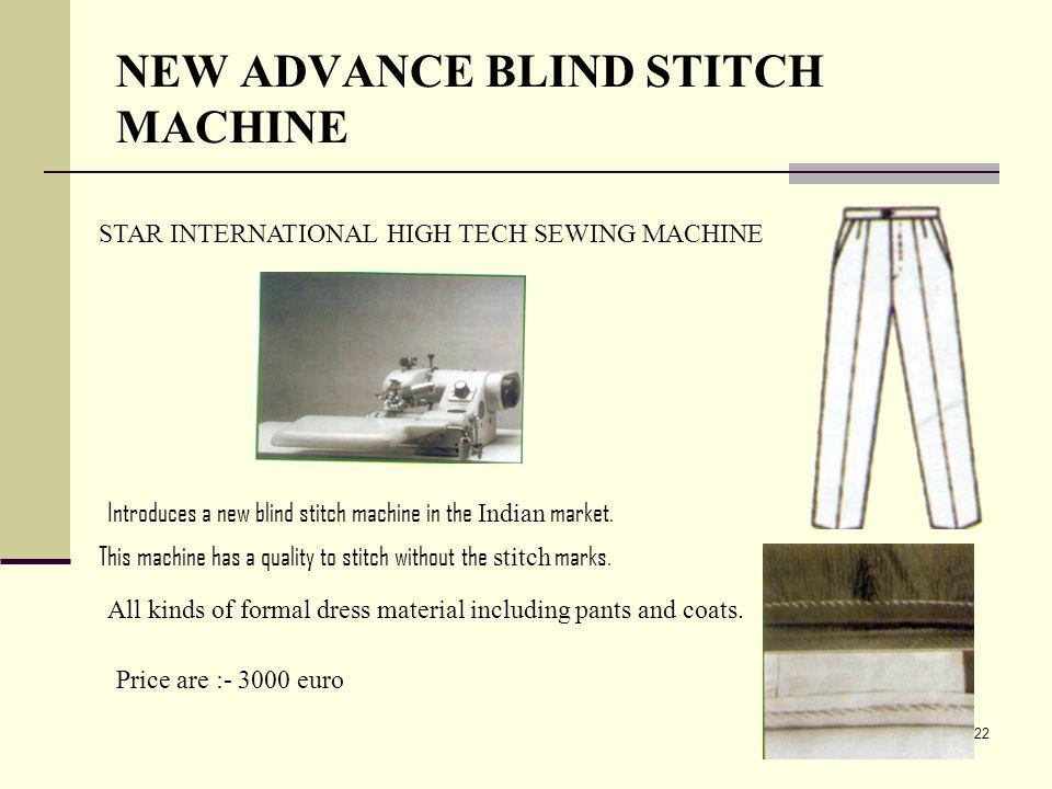 22 NEW ADVANCE BLIND STITCH MACHINE STAR INTERNATIONAL HIGH TECH SEWING MACHINE Introduces a new blind stitch machine in the Indian market. This machi