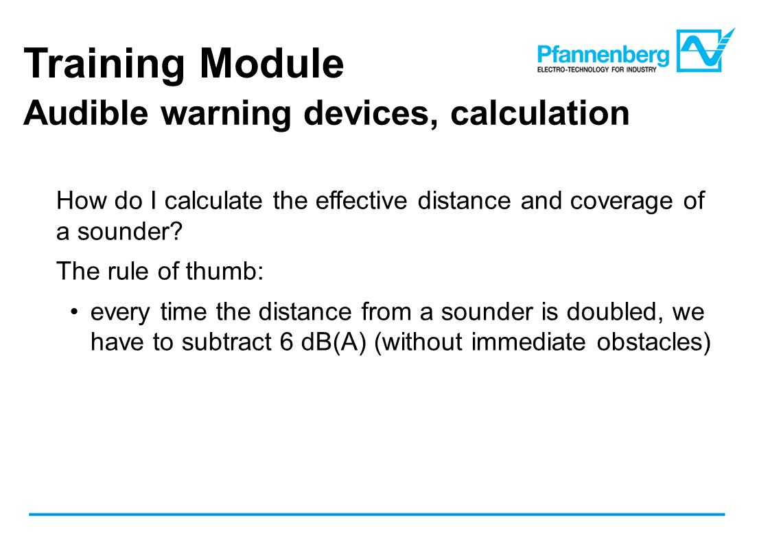 Training Module Audible warning devices, calculation How do I calculate the effective distance and coverage of a sounder.