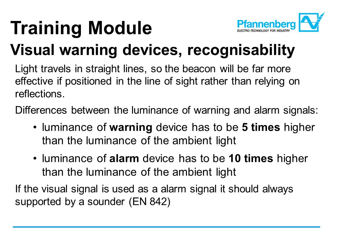 Training Module Visual warning devices, recognisability Light travels in straight lines, so the beacon will be far more effective if positioned in the line of sight rather than relying on reflections.