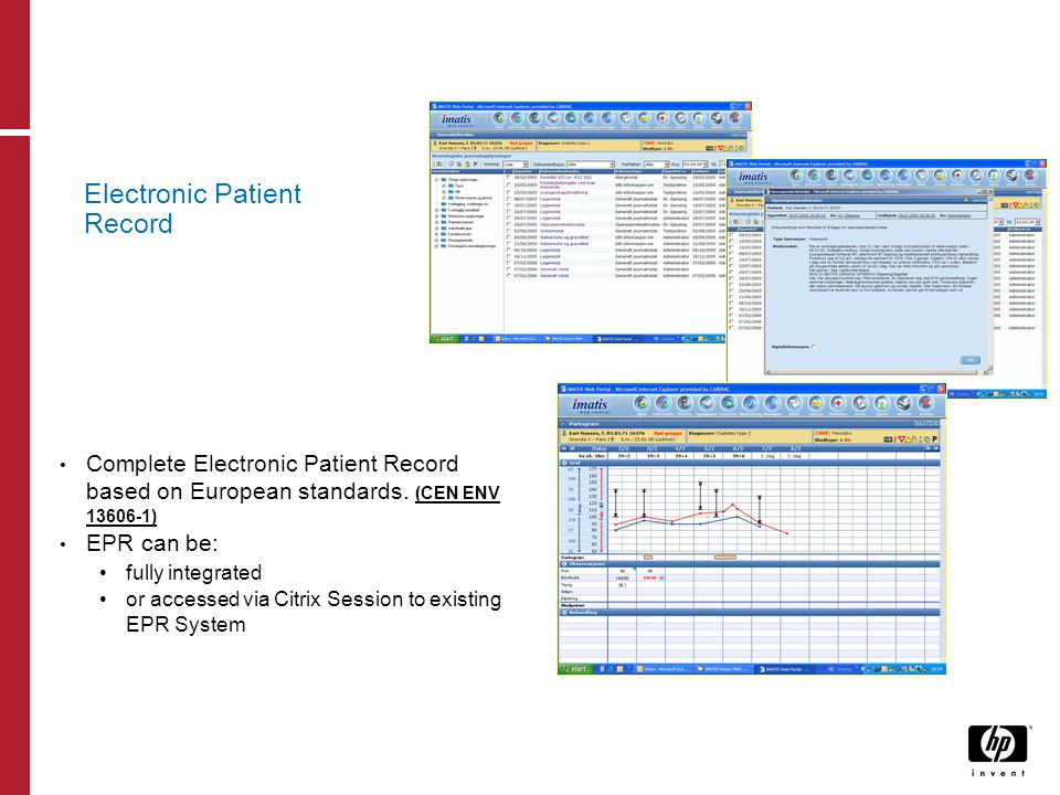 Electronic Patient Record Complete Electronic Patient Record based on European standards. (CEN ENV 13606-1) EPR can be: fully integrated or accessed v