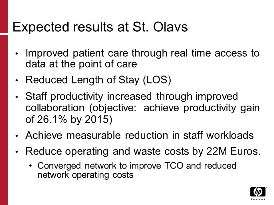 Expected results at St. Olavs Improved patient care through real time access to data at the point of care Reduced Length of Stay (LOS) Staff productiv