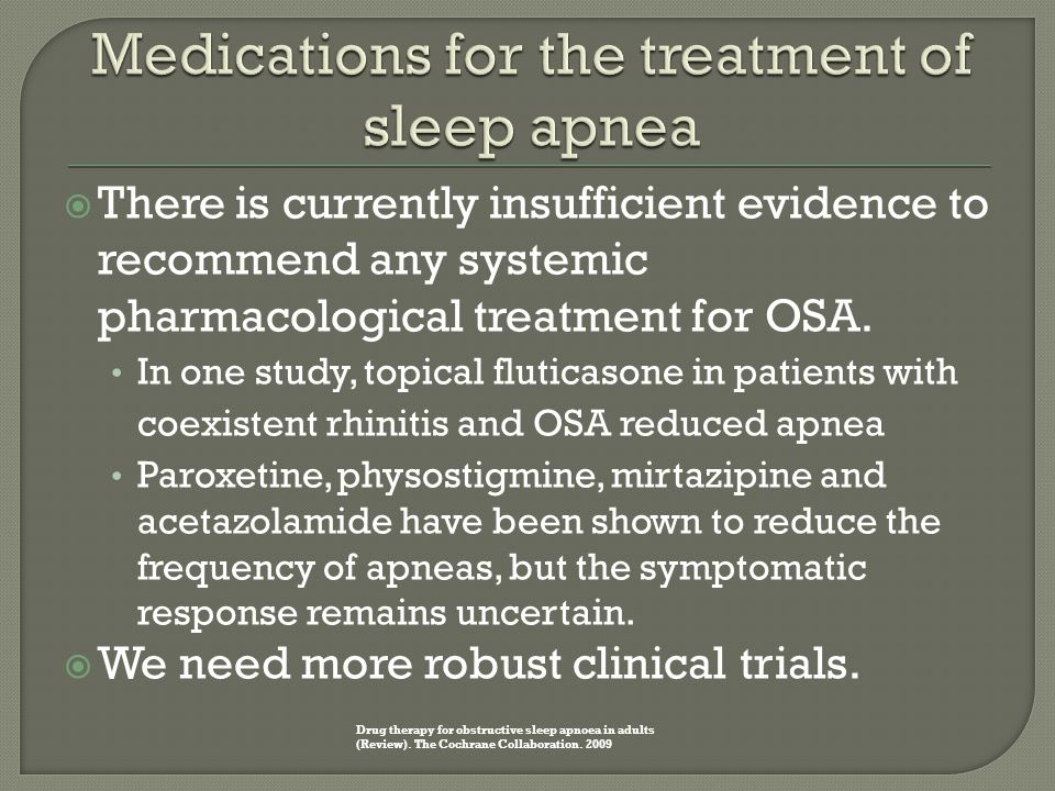 There is currently insufficient evidence to recommend any systemic pharmacological treatment for OSA.