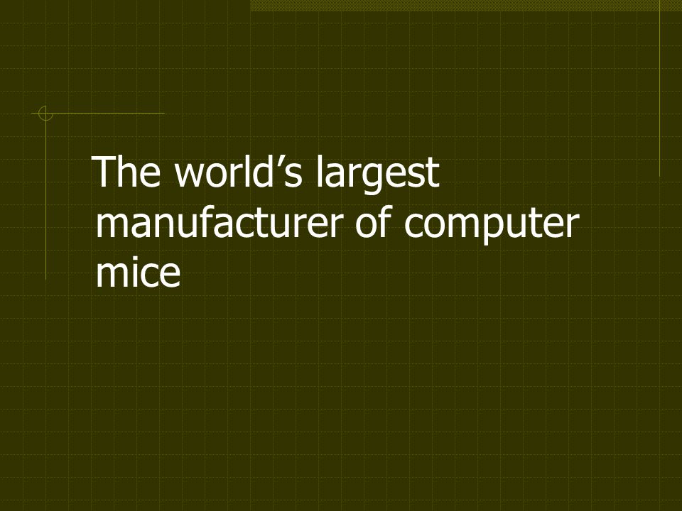 The worlds largest manufacturer of computer mice