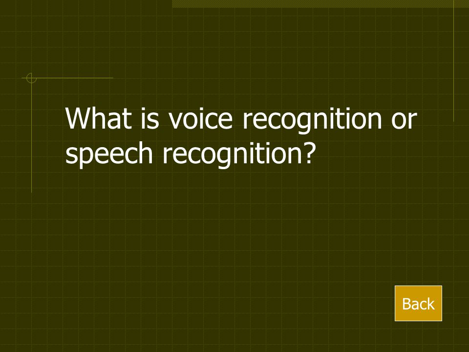 What is voice recognition or speech recognition Back