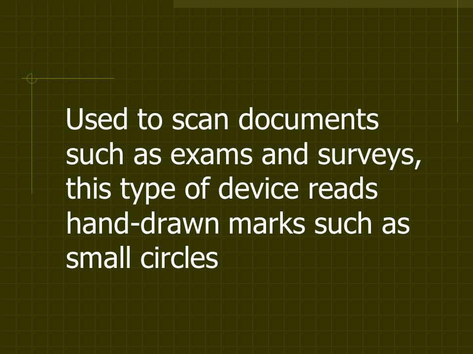 Used to scan documents such as exams and surveys, this type of device reads hand-drawn marks such as small circles