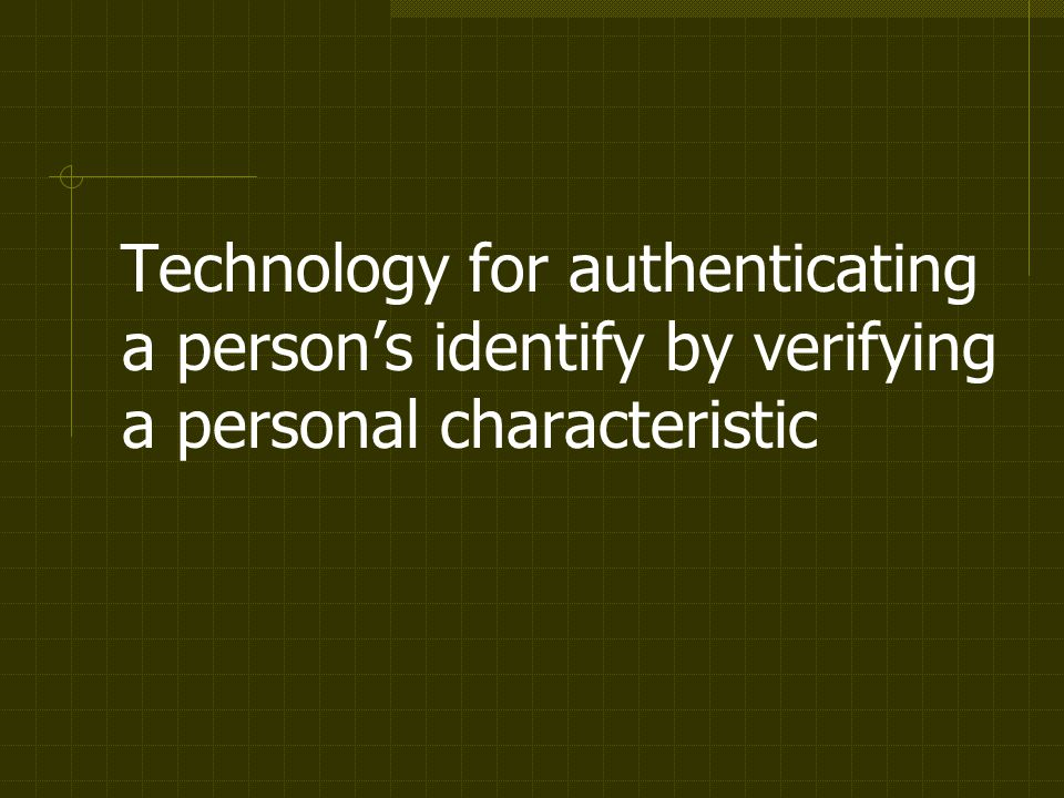 Technology for authenticating a persons identify by verifying a personal characteristic