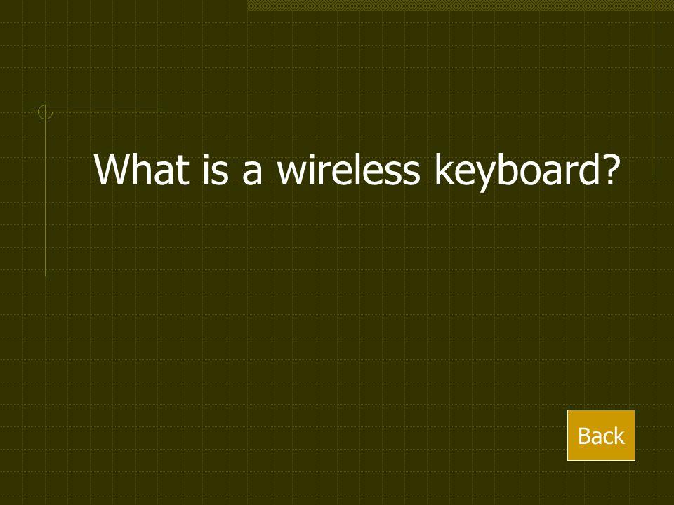 What is a wireless keyboard? Back