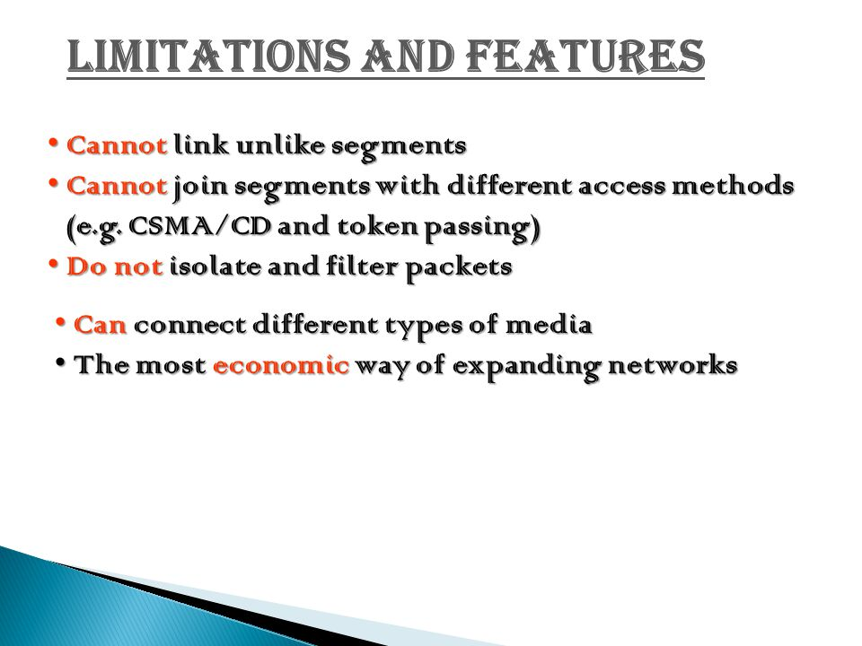 Limitations and Features Cannot link unlike segmentsCannot link unlike segments Cannot join segments with different access methods (e.g. CSMA/CD and t