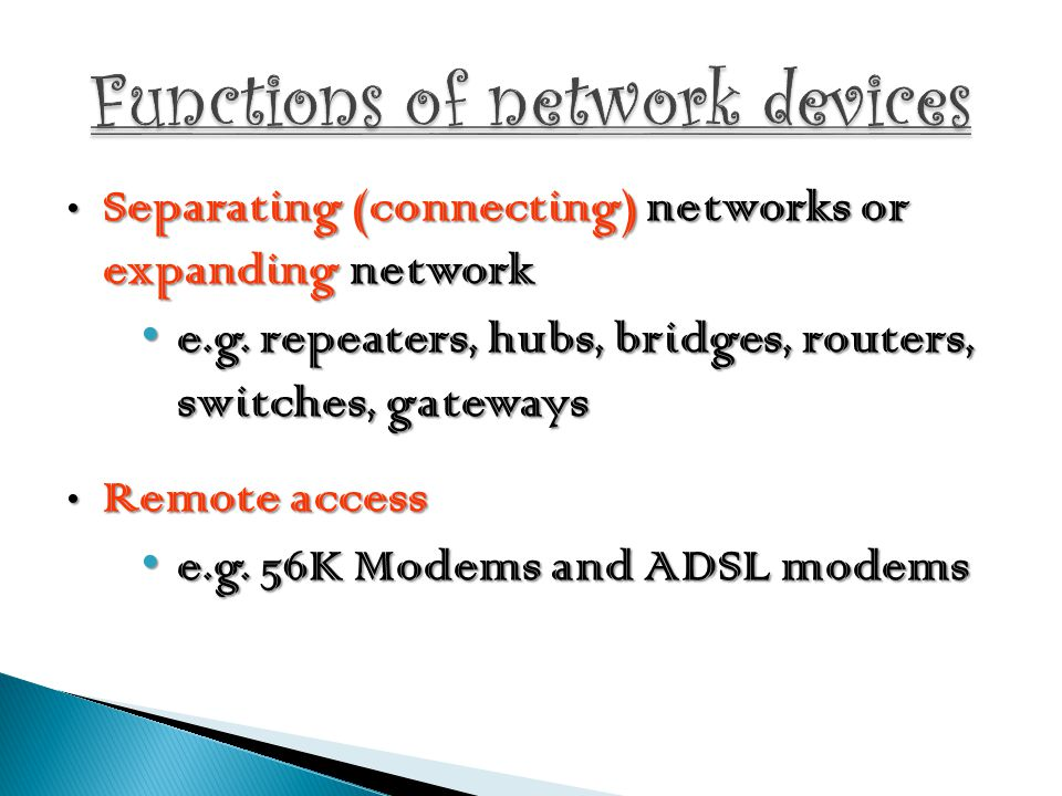 Separating (connecting) networks or expanding network Separating (connecting) networks or expanding network e.g. repeaters, hubs, bridges, routers, sw