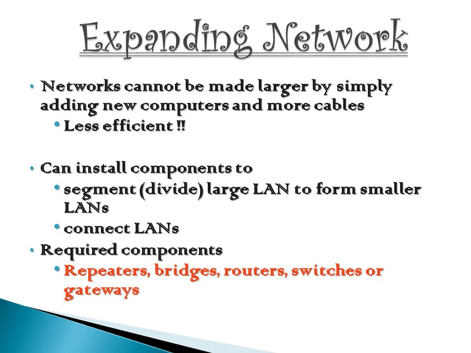 Networks cannot be made larger by simply adding new computers and more cables Networks cannot be made larger by simply adding new computers and more c
