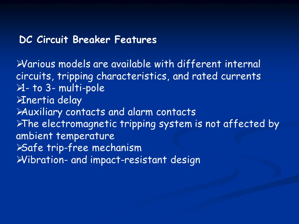 DC Circuit Breaker Features Various models are available with different internal circuits, tripping characteristics, and rated currents 1- to 3- multi