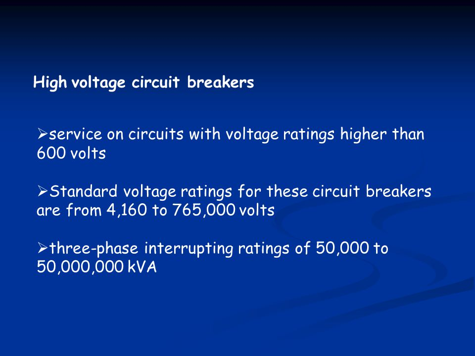High voltage circuit breakers service on circuits with voltage ratings higher than 600 volts Standard voltage ratings for these circuit breakers are f