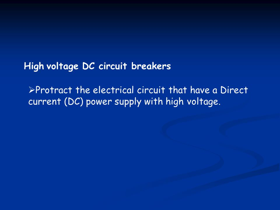 High voltage DC circuit breakers Protract the electrical circuit that have a Direct current (DC) power supply with high voltage.
