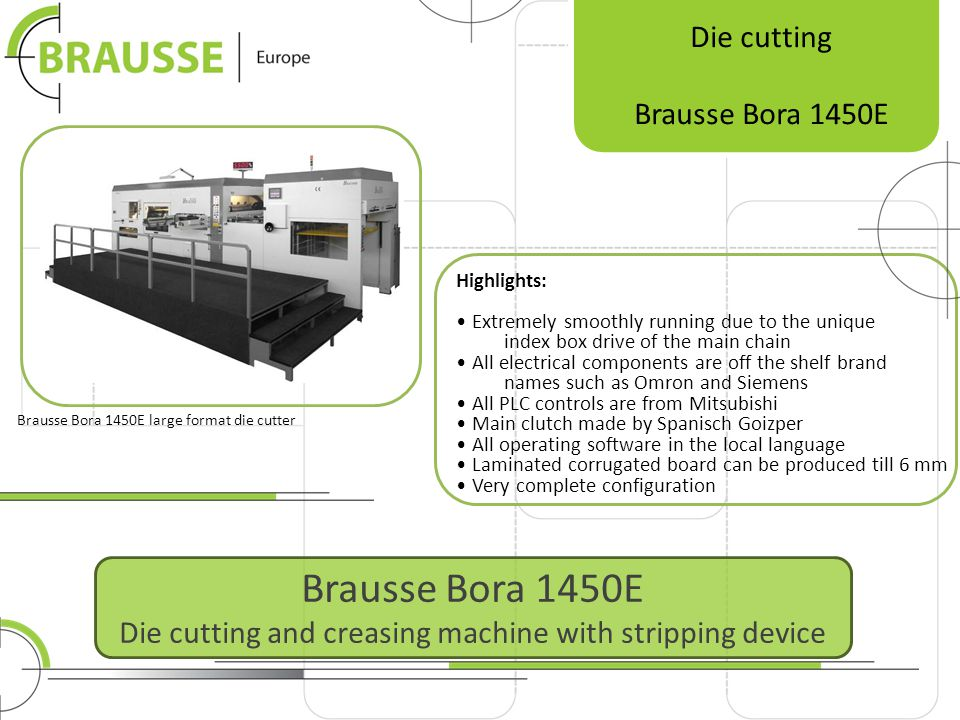 Brausse Bora 1450E Die cutting and creasing machine with stripping device Die cutting Brausse Bora 1450E Highlights: Extremely smoothly running due to