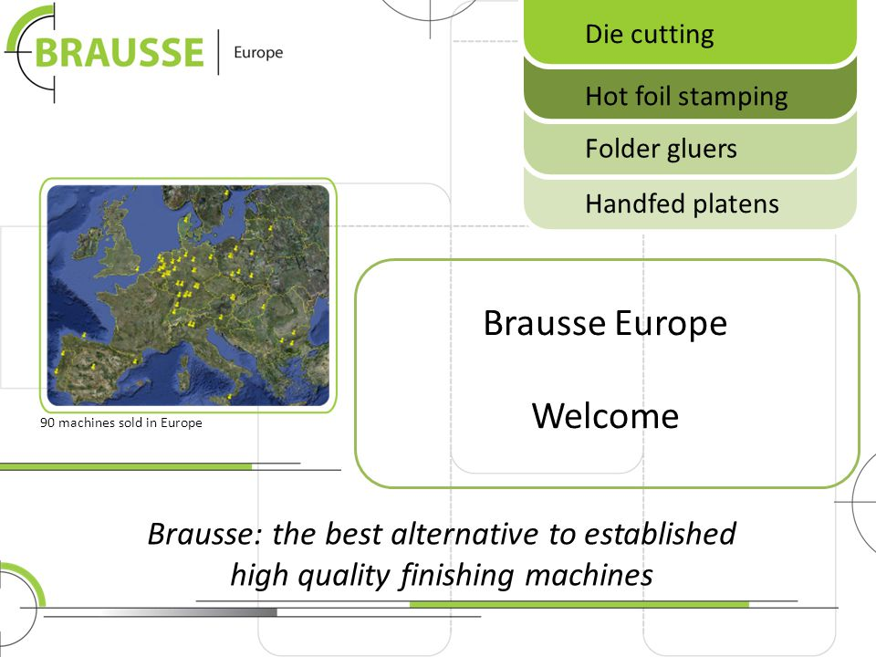 Brausse: the best alternative to established high quality finishing machines Brausse Europe with its main office and demo centre in s-Hertogenbosch, the Netherlands, is the exclusive European representative of the Shanghai folding carton division.