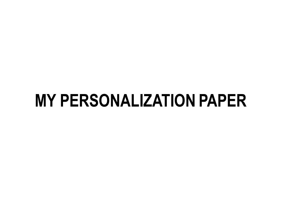 TURN IN YOUR PERSONALIZATION PAPER