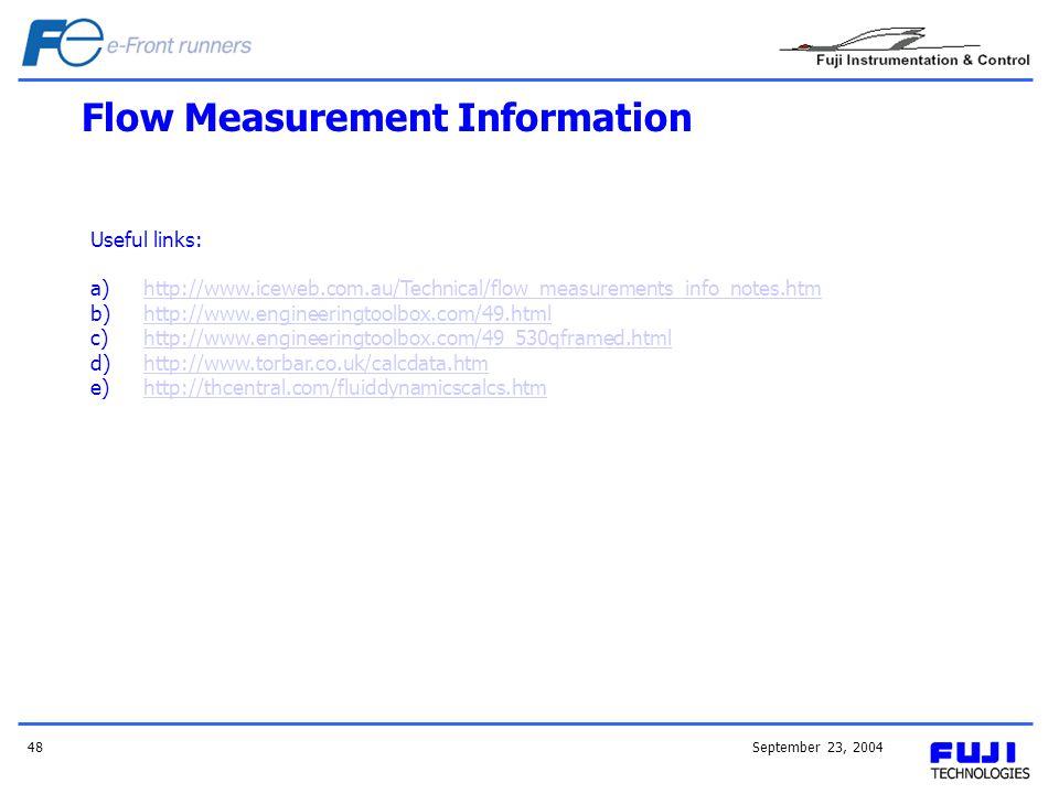 September 23, 200448 Flow Measurement Information Useful links: a)http://www.iceweb.com.au/Technical/flow_measurements_info_notes.htmhttp://www.iceweb