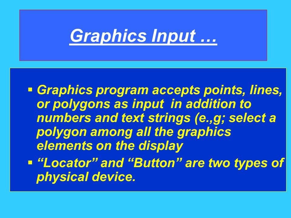 Output primitives are the graphics elements that can be displayed by a graphics libraray.