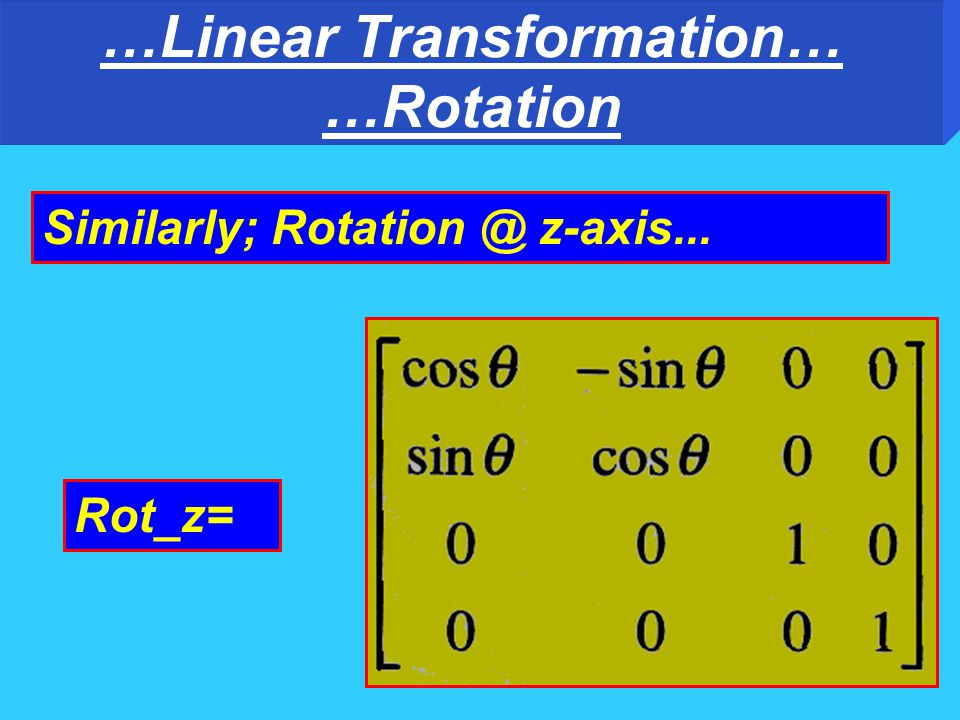…Linear Transformation… …Rotation… Similarly; Rotation @ y-axis... Rot_y=
