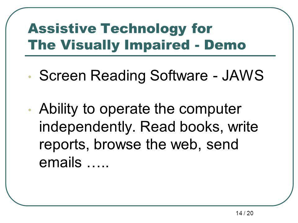 14 / 20 Assistive Technology for The Visually Impaired - Demo Screen Reading Software - JAWS Ability to operate the computer independently.
