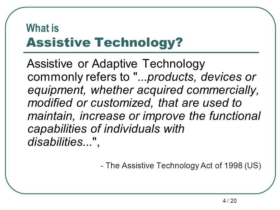 4 / 20 What is Assistive Technology.