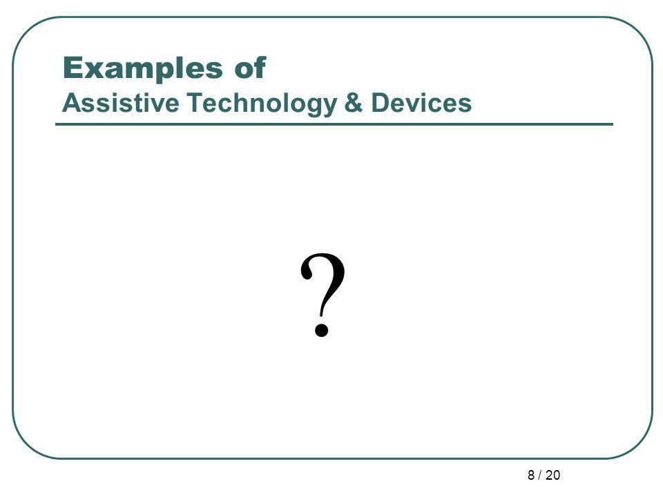 8 / 20 Examples of Assistive Technology & Devices ?