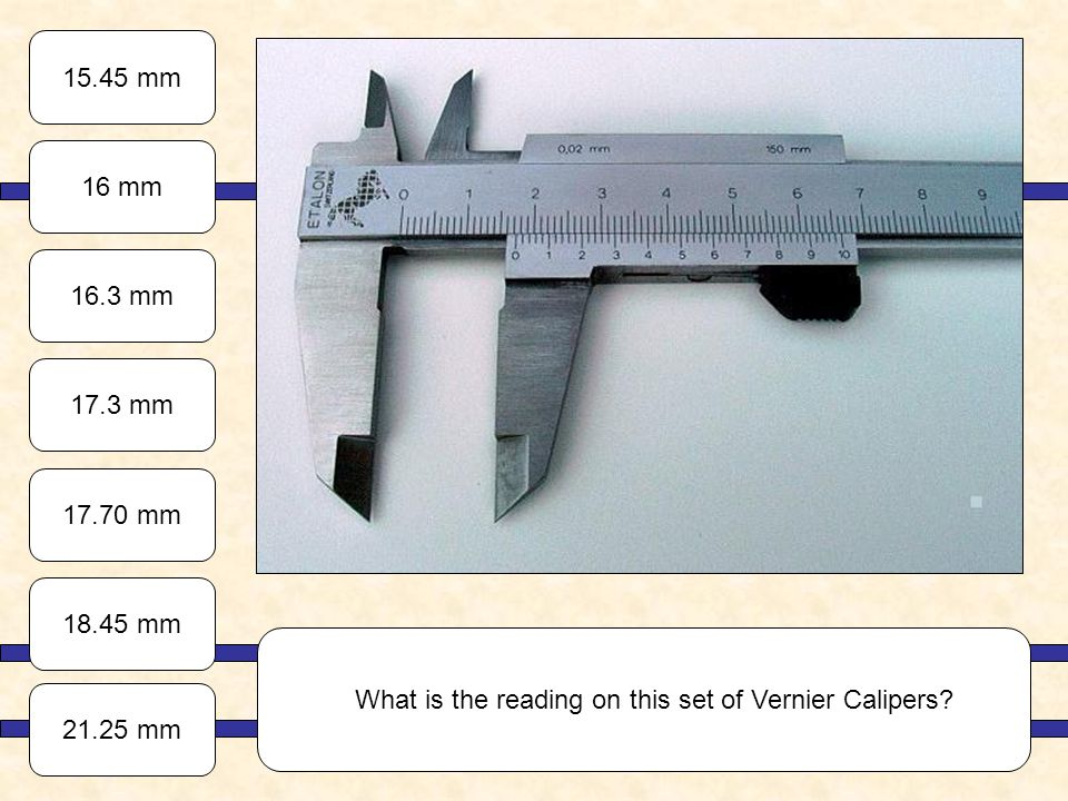 Vernier CalipersA Micrometer External CalipersA Depth Gauge What is the correct name for this measuring device?