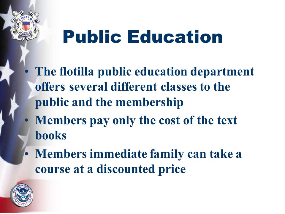 Public Education The flotilla public education department offers several different classes to the public and the membership Members pay only the cost