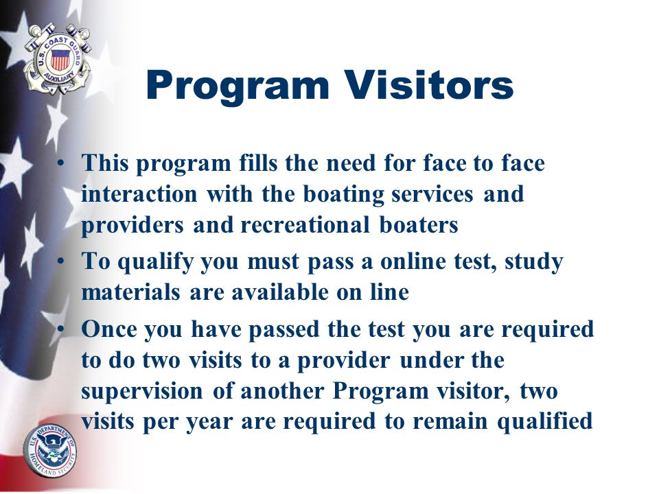 Program Visitors This program fills the need for face to face interaction with the boating services and providers and recreational boaters To qualify