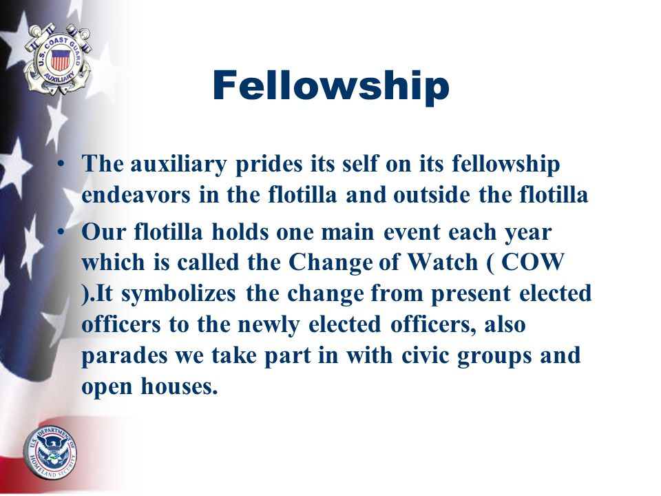 Fellowship The auxiliary prides its self on its fellowship endeavors in the flotilla and outside the flotilla Our flotilla holds one main event each y