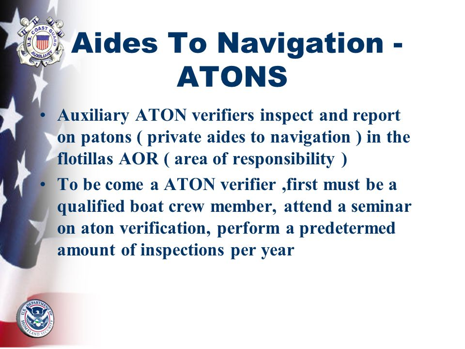 Aides To Navigation - ATONS Auxiliary ATON verifiers inspect and report on patons ( private aides to navigation ) in the flotillas AOR ( area of respo