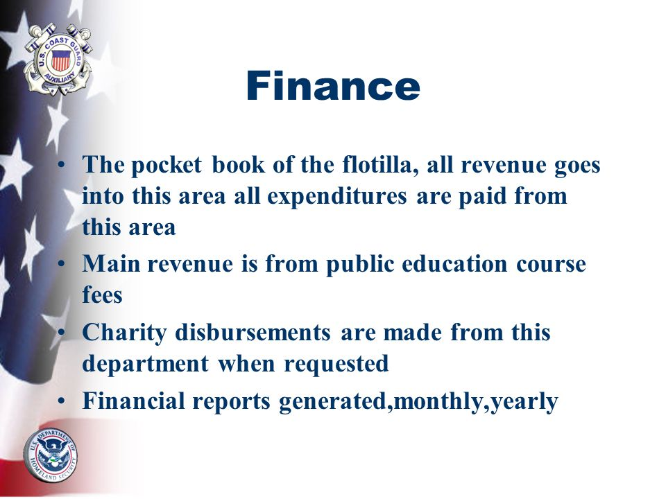 Finance The pocket book of the flotilla, all revenue goes into this area all expenditures are paid from this area Main revenue is from public educatio
