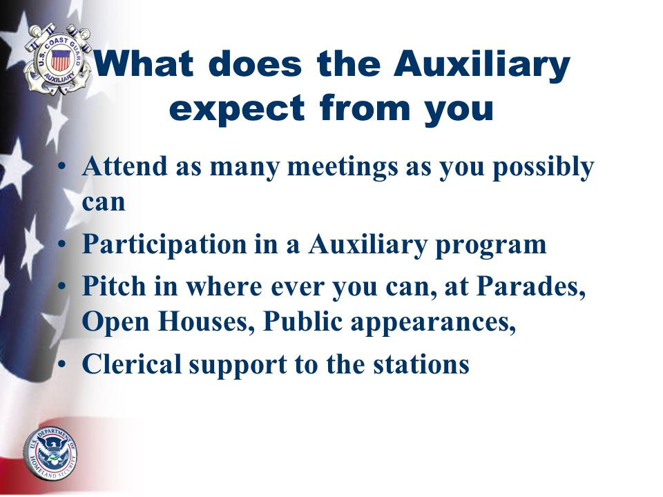 What does the Auxiliary expect from you Attend as many meetings as you possibly can Participation in a Auxiliary program Pitch in where ever you can,
