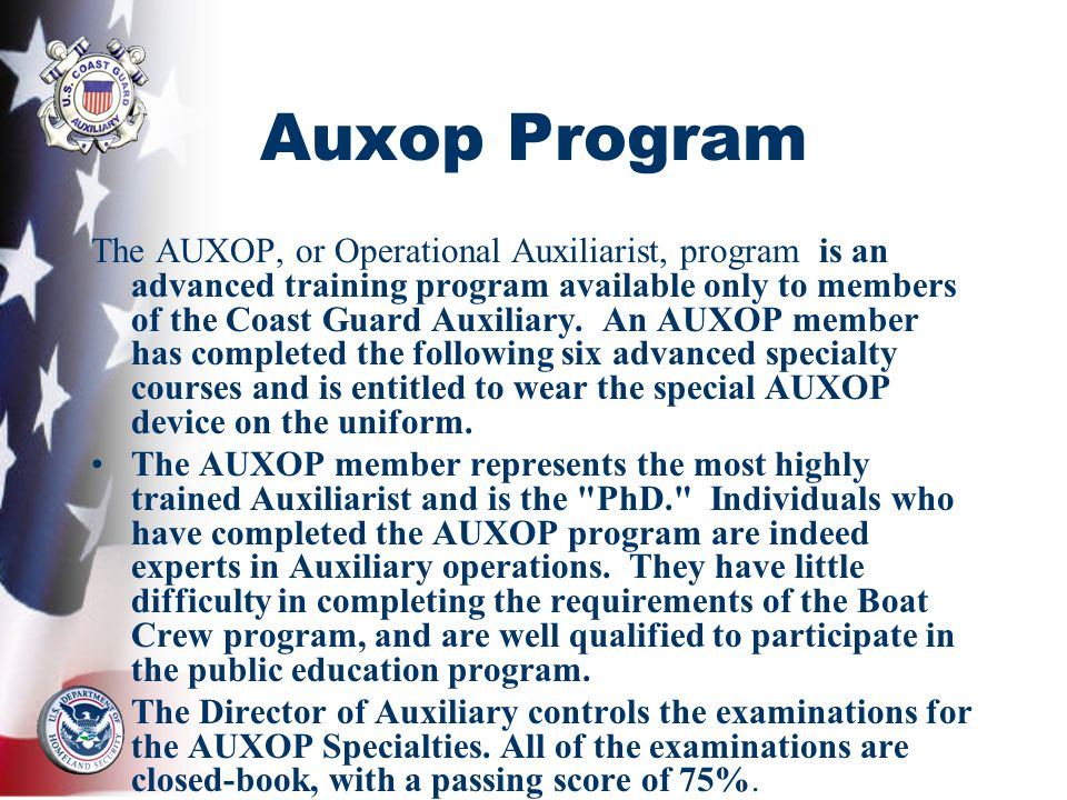 Auxop Program The AUXOP, or Operational Auxiliarist, program is an advanced training program available only to members of the Coast Guard Auxiliary. A