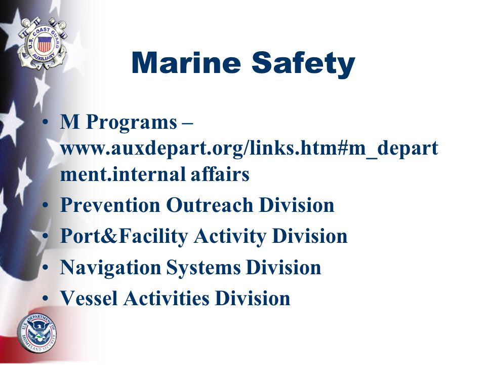 Marine Safety M Programs –   ment.internal affairs Prevention Outreach Division Port&Facility Activity Division Navigation Systems Division Vessel Activities Division
