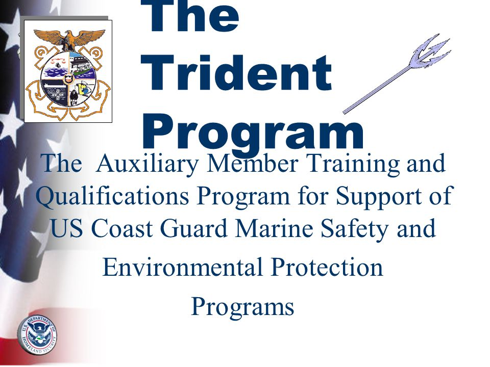 The Auxiliary Member Training and Qualifications Program for Support of US Coast Guard Marine Safety and Environmental Protection Programs The Trident