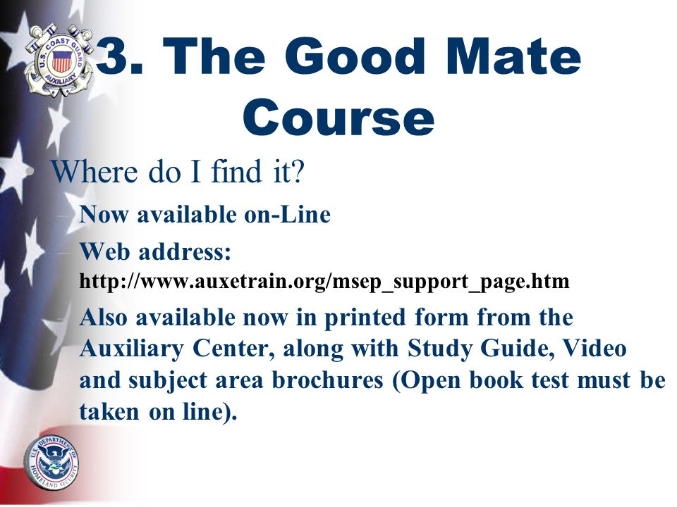 3. The Good Mate Course Where do I find it? –Now available on-Line –Web address: http://www.auxetrain.org/msep_support_page.htm –Also available now in