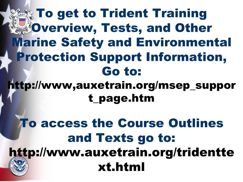 To get to Trident Training Overview, Tests, and Other Marine Safety and Environmental Protection Support Information, Go to:   t_page.htm To access the Course Outlines and Texts go to:   xt.html