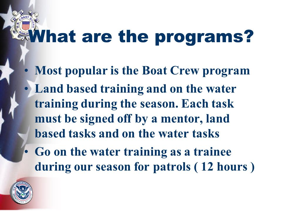 What are the programs? Most popular is the Boat Crew program Land based training and on the water training during the season. Each task must be signed