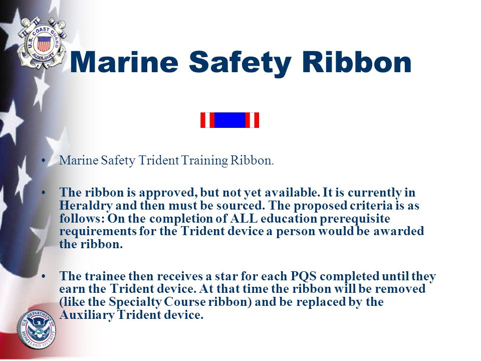 Marine Safety Ribbon Marine Safety Trident Training Ribbon. The ribbon is approved, but not yet available. It is currently in Heraldry and then must b