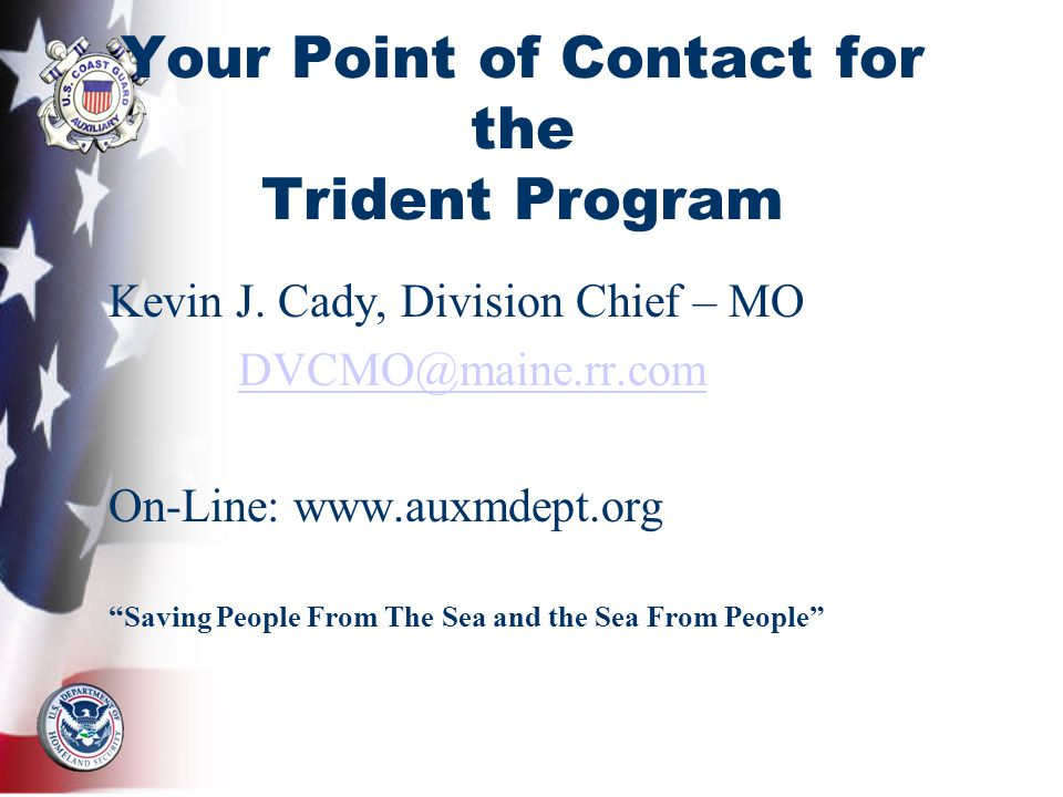 Your Point of Contact for the Trident Program Kevin J. Cady, Division Chief – MO DVCMO@maine.rr.com On-Line: www.auxmdept.org Saving People From The S