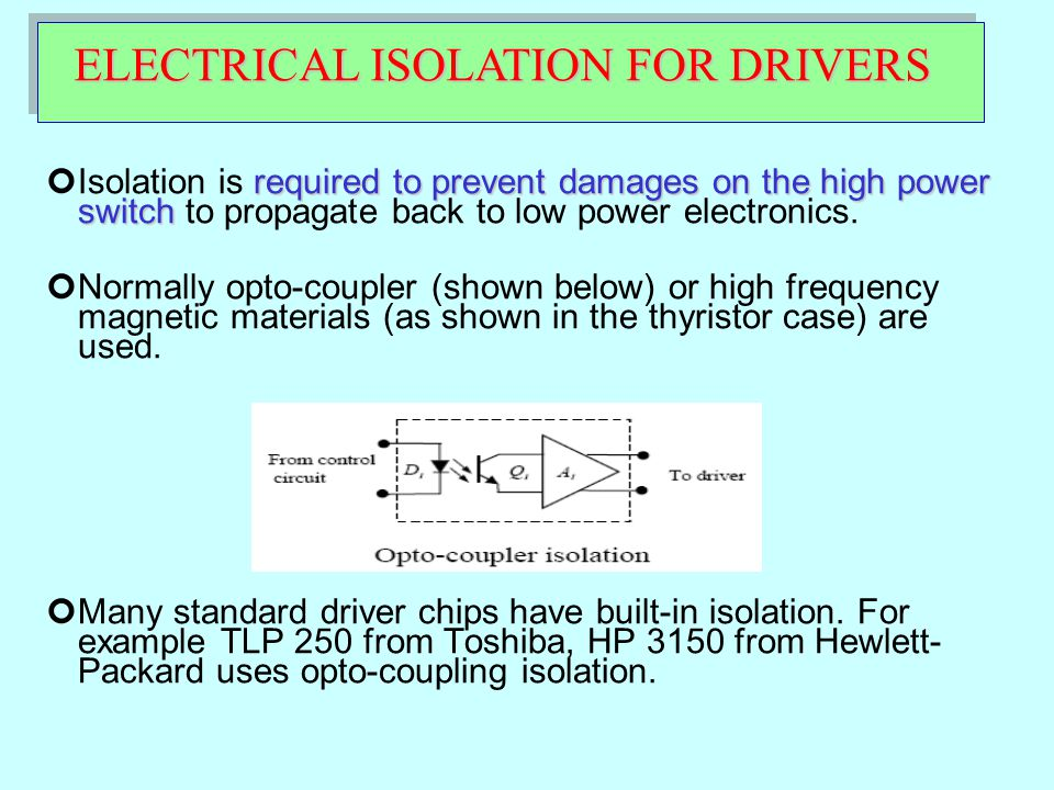 ELECTRICAL ISOLATION FOR DRIVERS required to prevent damages on the high power switch Isolation is required to prevent damages on the high power switc