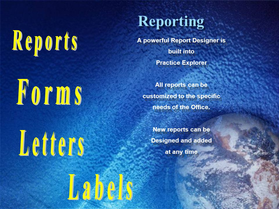 Reporting A powerful Report Designer is built into Practice Explorer All reports can be customized to the specific needs of the Office.