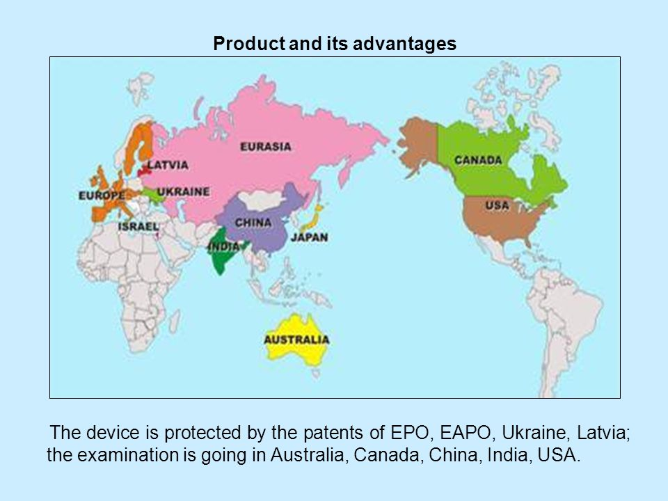 Product and its advantages The device is protected by the patents of EPO, EAPO, Ukraine, Latvia; the examination is going in Australia, Canada, China, India, USA.