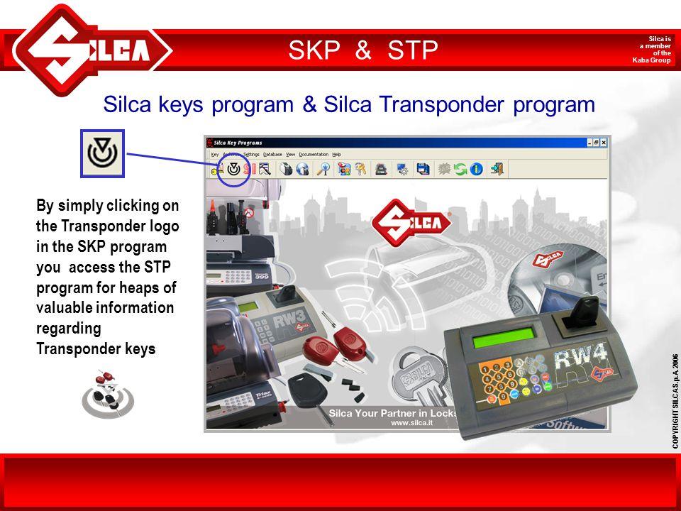 COPYRIGHT SILCA S.p.A. 2006 Silca is a member of the Kaba Group Silca keys program & Silca Transponder program By simply clicking on the Transponder l