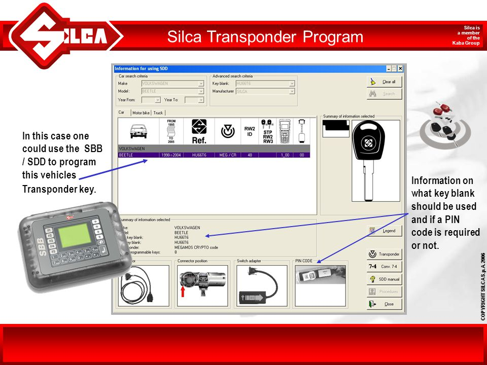 COPYRIGHT SILCA S.p.A. 2006 Silca is a member of the Kaba Group In this case one could use the SBB / SDD to program this vehicles Transponder key. Inf
