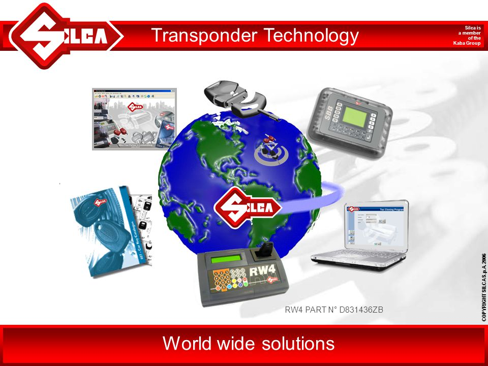 COPYRIGHT SILCA S.p.A. 2006 Silca is a member of the Kaba Group Transponder Technology World wide solutions RW4 PART N° D831436ZB