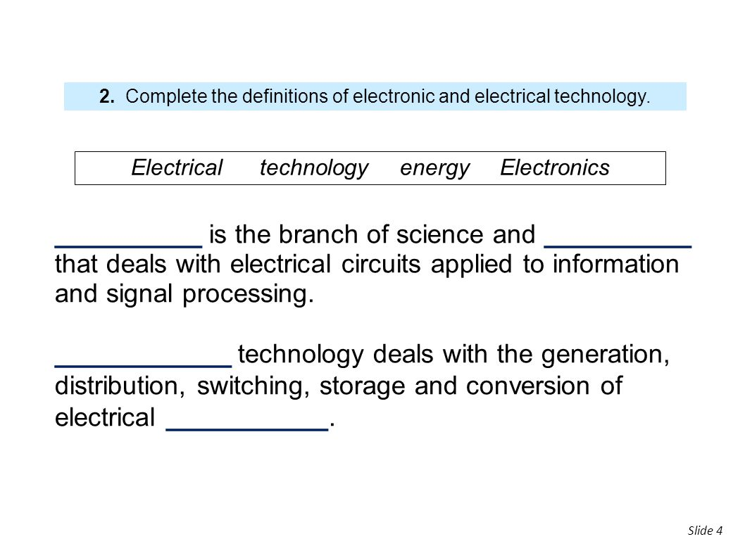 slide Slide 4 __________ is the branch of science and __________ that deals with electrical circuits applied to information and signal processing. ___