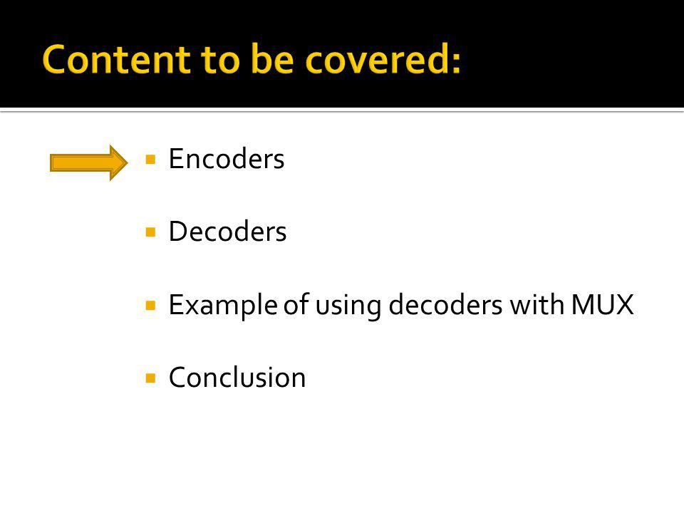 Encoders Decoders Example of using decoders with MUX Conclusion