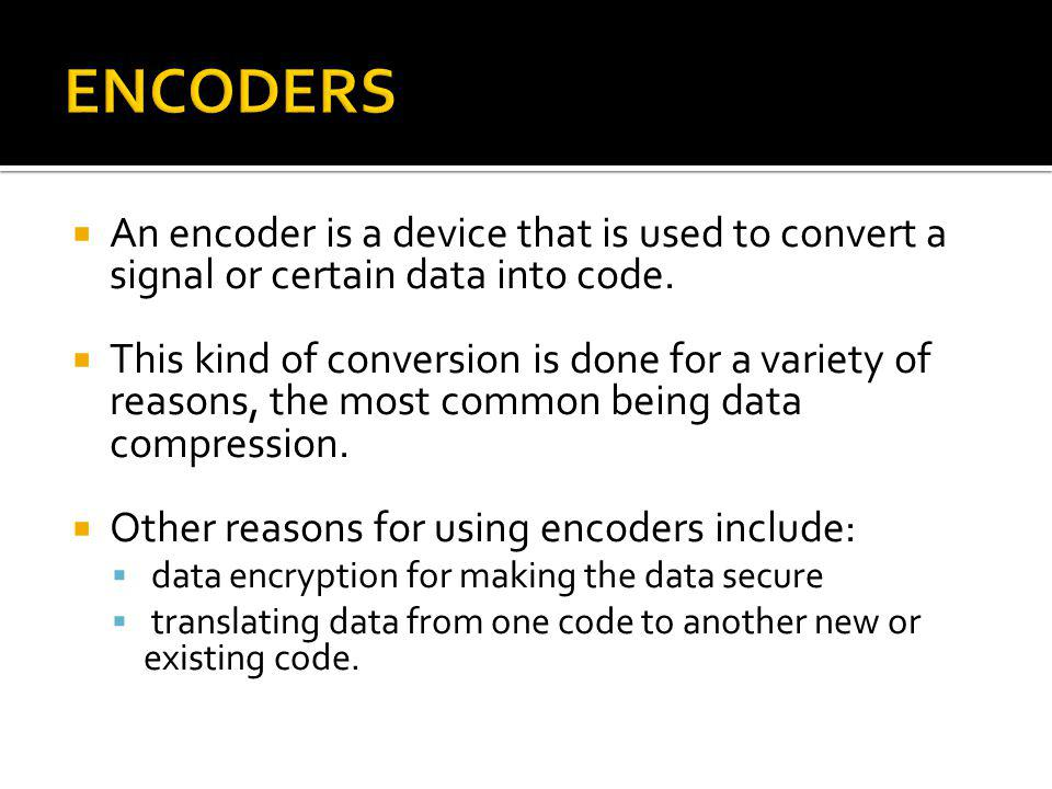 An encoder is a device that is used to convert a signal or certain data into code. This kind of conversion is done for a variety of reasons, the most